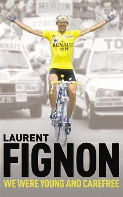 We Were Young and Carefree - Laurent Fignon