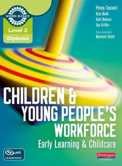 Level 3 Diploma Children and Young People's Workforce (Early Learning and Childcare) Candidate Handbook - Penny Tassoni