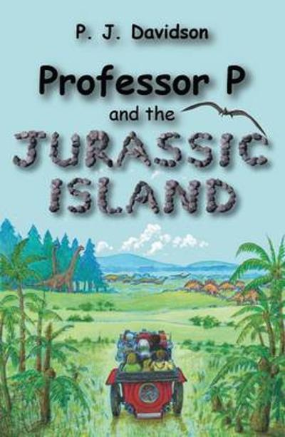 Professor P and the Jurassic Island - Peter James Davidson