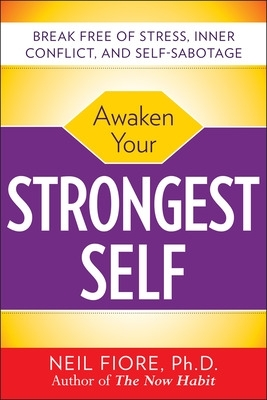 Awaken Your Strongest Self - Neil Fiore