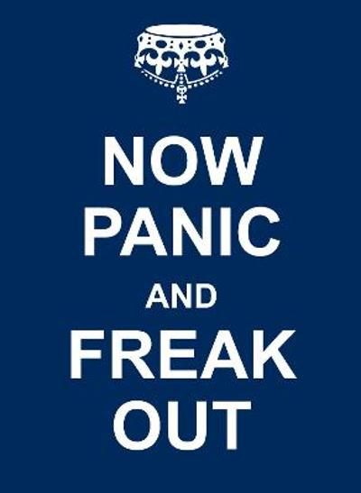 Now Panic and Freak Out -