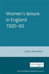 Women's Leisure in England 1920-60 - Claire Langhamer Susan Williams