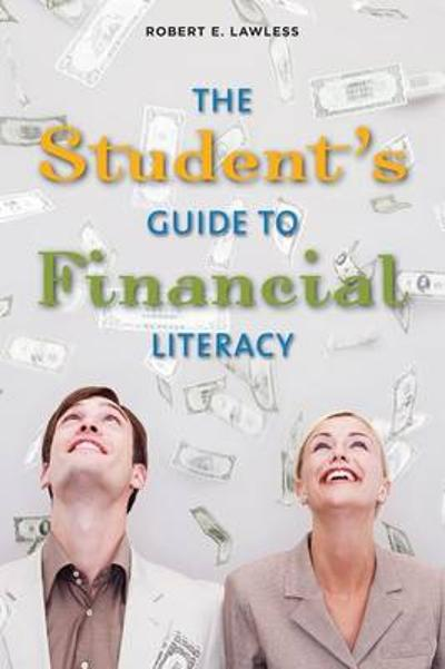 The Student's Guide to Financial Literacy - Robert E. Lawless