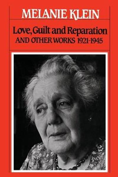Love, Guilt, and Reparation and Other Works 1921-1945 - Melanie Klein