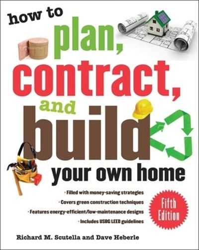 How to Plan, Contract, and Build Your Own Home, Fifth Edition - Richard M. Scutella