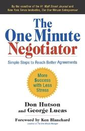 The One Minute Negotiator: Simple Steps to Reach Better Agreements - Don Hutson George Lucas