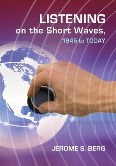 Listening on the Short Waves, 1945 to Today - Jerome S. Berg