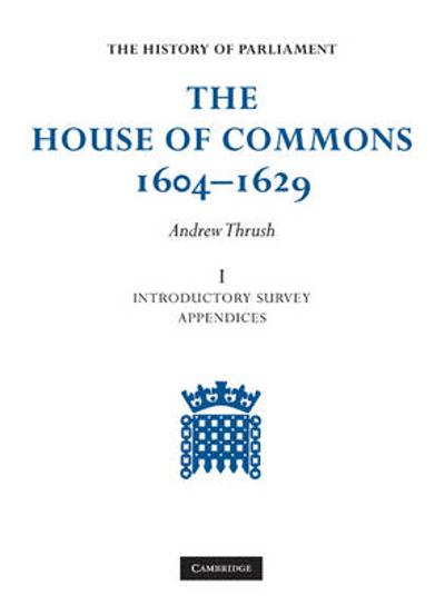 The House of Commons 1604-1629 6 Volume Set - Andrew Thrush