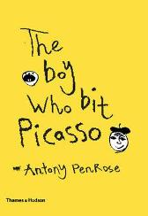 The Boy Who Bit Picasso - Antony Penrose