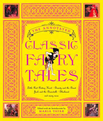 The Annotated Classic Fairy Tales - Maria Tatar
