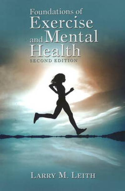 Foundations of Exercise & Mental Health - Larry M Leith
