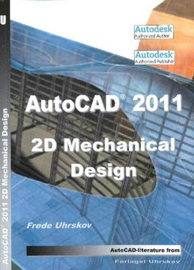 AutoCAD 2011 2D Mechanical Design - Frede Uhrskov