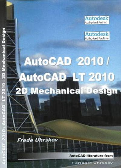 AutoCAD 2010 2D Mechanical Design - Frede Uhrskov