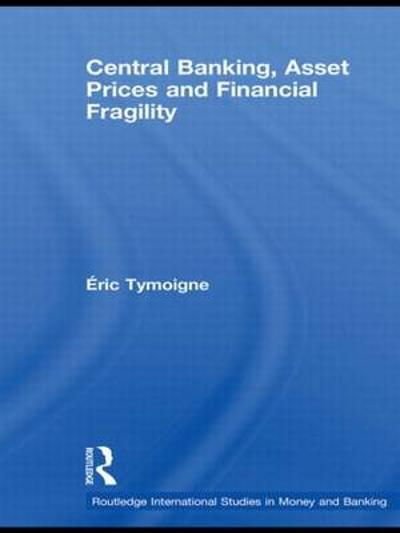 Central Banking, Asset Prices and Financial Fragility - Eric Tymoigne