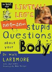 Lintball Leo's Not-So-Stupid Questions About Your Body - Walter L. Larimore Mike Phillips John Riddle