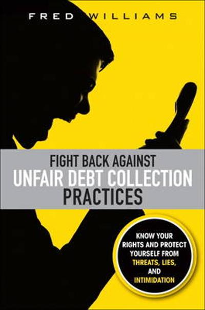 Fight Back Against Unfair Debt Collection Practices - Fred Williams
