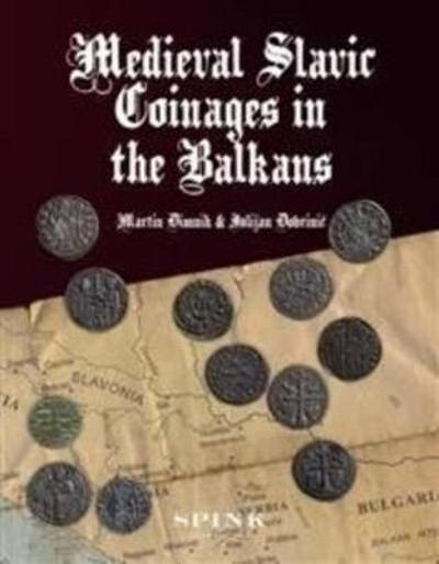 Medieval Slavic Coinages in the Balkans - Martin Dimnik