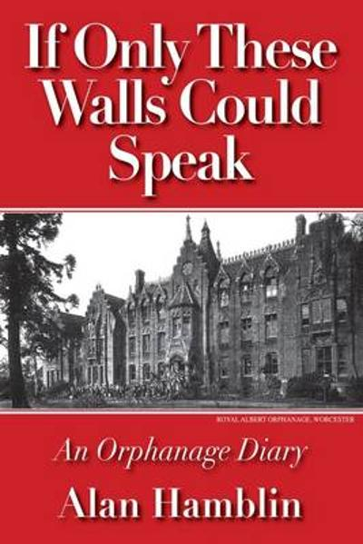 If Only These Walls Could Speak - Alan Hamblin