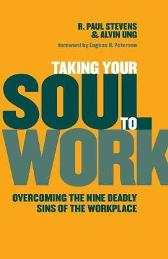 Taking Your Soul to Work - R. Paul Stevens Alvin Ung Eugene H. Peterson