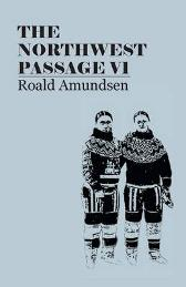 The North West Passage V1 - Captian Roald Amundsen