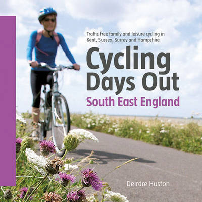 Cycling Days Out - South East England - Deirdre Huston