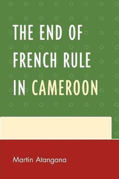 The End of French Rule in Cameroon - Martin Atangana