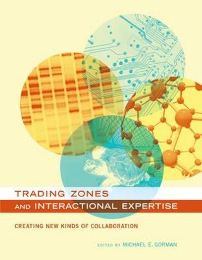 Trading Zones and Interactional Expertise - Michael E. Gorman