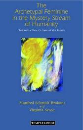 The Archetypal Feminine in the Mystery Stream of Humanity - Manfred Schmidt-Brabant Virginia Sease MATTHEW BARTON