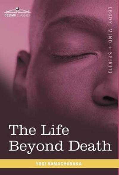 The Life Beyond Death - Yogi Ramacharaka