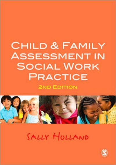 Child and Family Assessment in Social Work Practice - Sally Holland