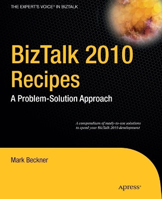 BizTalk 2010 Recipes: A Problem-solution Approach - Mark Beckner