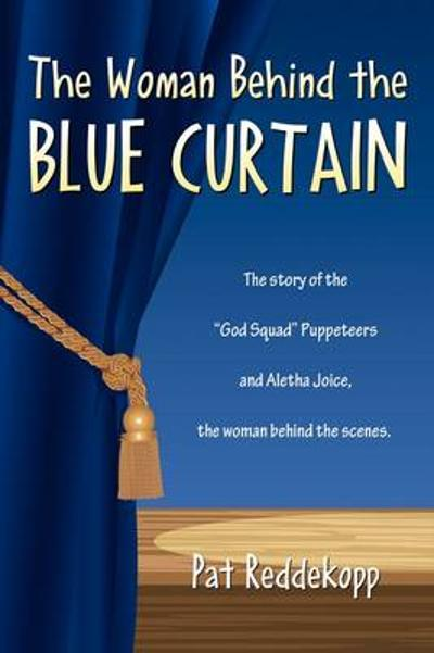The Woman Behind the Blue Curtain - Pat Reddekopp