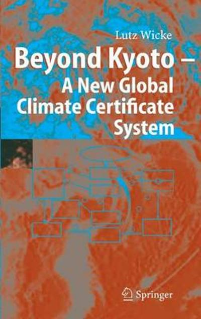 Beyond Kyoto - A New Global Climate Certificate System - Lutz Wicke