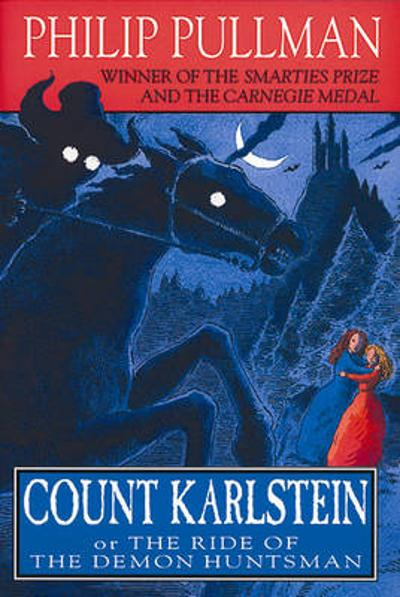Count Karlstein: or The Ride of the Demon Huntsman - Philip Pullman