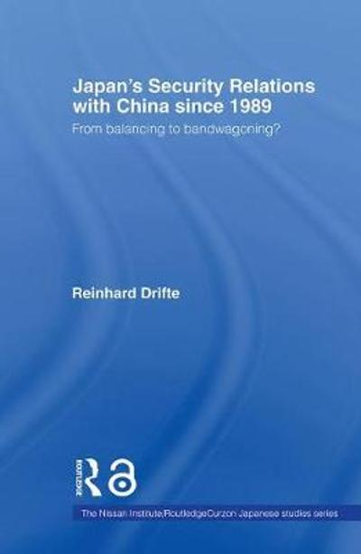 Japan's Security Relations with China since 1989 - Reinhard Drifte