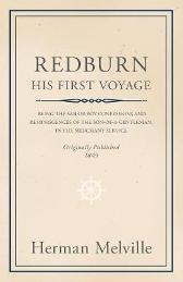 Redburn - His First Voyage - Being The Sailor-Boy Confessions And Reminiscences Of The Son-Of-A-Gentleman, In The Merchant Service - Herman Melville