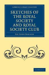 Sketches of the Royal Society and Royal Society Club - John Barrow