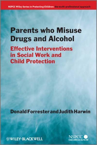 Parents Who Misuse Drugs and Alcohol - Donald Forrester