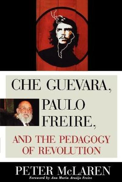 Che Guevara, Paulo Freire, and the Pedagogy of Revolution - Peter McLaren