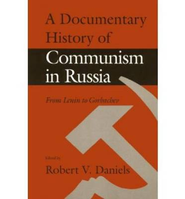 A Documentary History of Communism in Russia - Robert V. Daniels