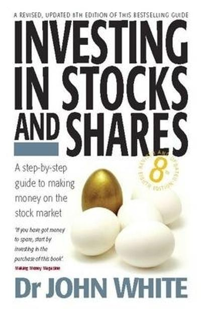 Investing In Stocks & Shares 8th Edition - Dr John White