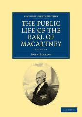 Some Account of the Public Life, and a Selection from the Unpublished Writings, of the Earl of Macartney - Sir John Barrow Earl George Macartney Macartney