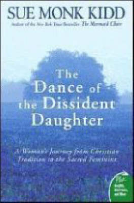 The Dance of the Dissident Daughter - Sue Monk Kidd