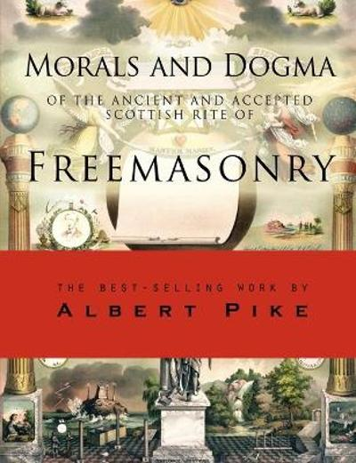 Morals and Dogma of the Ancient and Accepted Scottish Rite of Freemasonry - Albert Pike