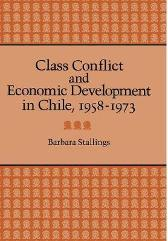 Class Conflict and Economic Development in Chile, 1958-1973 - Barbara Stallings