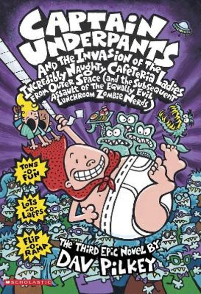 Captain Underpants and the Invasion of the Incredibly Naughty Cafeteria Ladies From Outer Space - Dav Pilkey