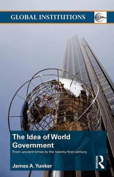 The Idea of World Government - James A. Yunker
