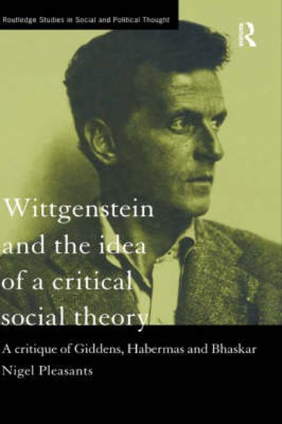Wittgenstein and the Idea of a Critical Social Theory - Nigel Pleasants
