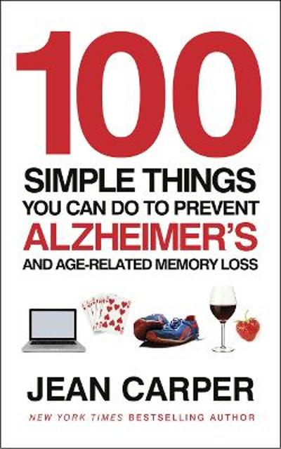 100 Simple Things You Can Do To Prevent Alzheimer's - Jean Carper
