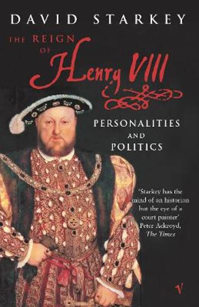 Reign Of Henry VIII - David Starkey